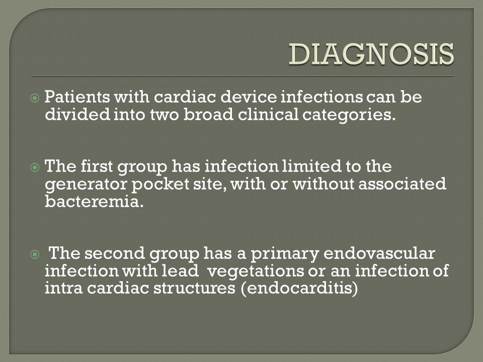 DIAGNOSIS Patients with cardiac device infections can be divided into two broad clinical categories.