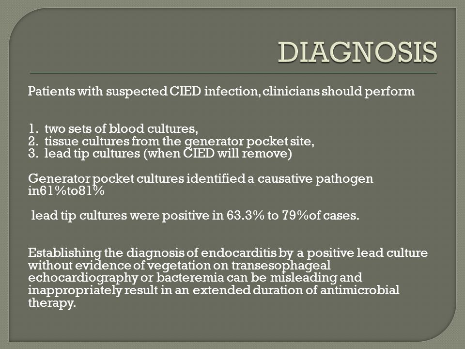 DIAGNOSIS Patients with suspected CIED infection, clinicians should perform. 1. two sets of blood cultures,