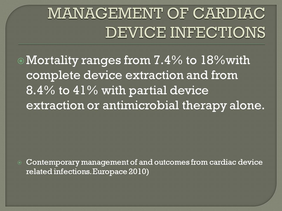 MANAGEMENT OF CARDIAC DEVICE INFECTIONS