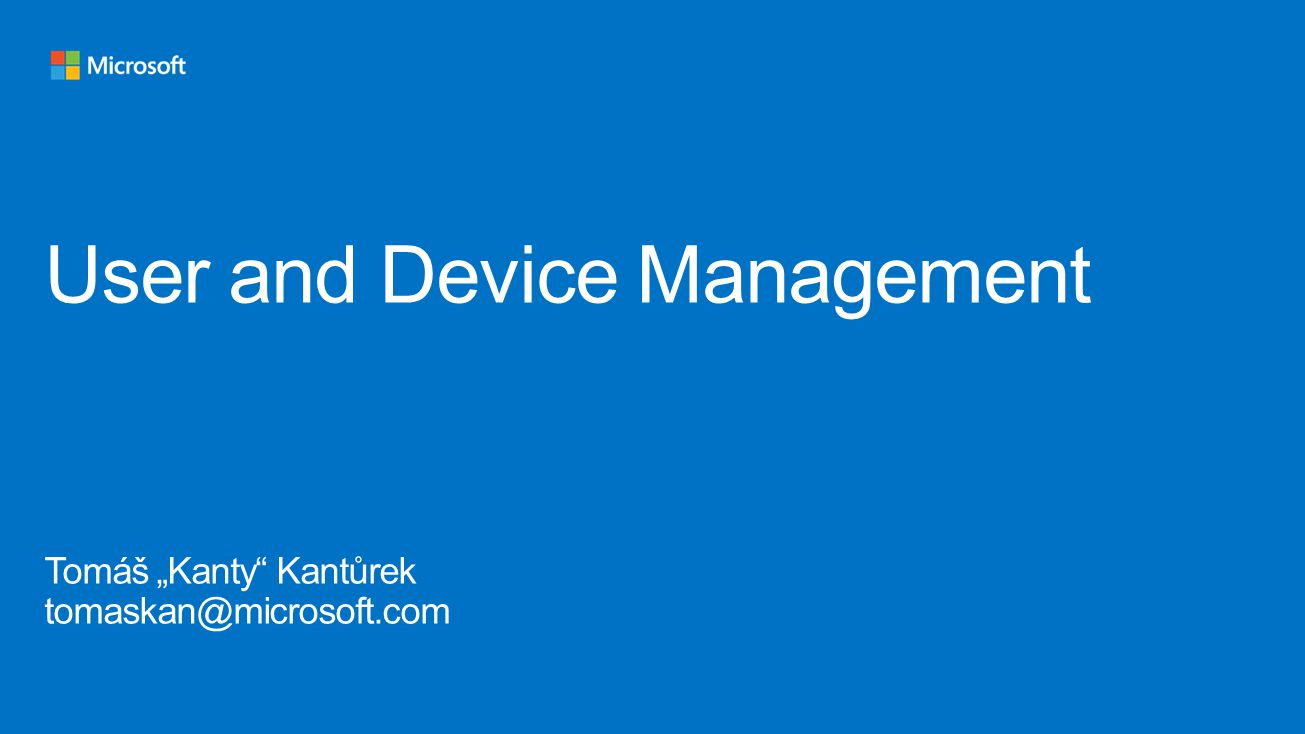 "User and Device Management Tomáš ""Kanty Kantůrek tomaskan@microsoft"