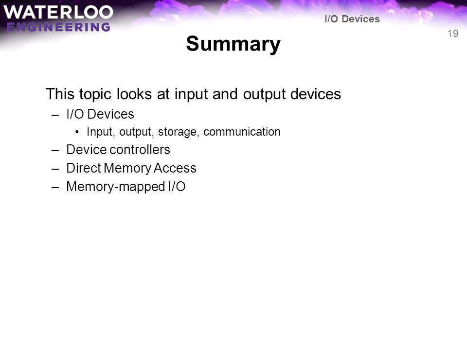 Summary This topic looks at input and output devices I/O Devices