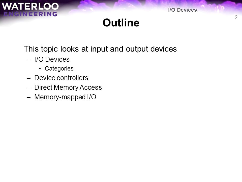 Outline This topic looks at input and output devices I/O Devices