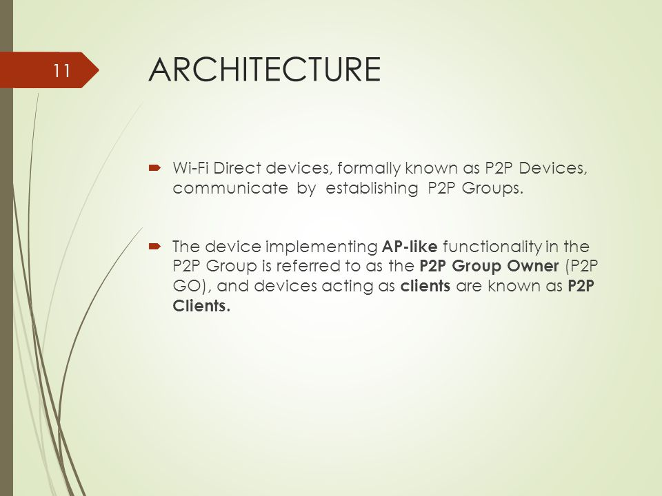ARCHITECTURE Wi-Fi Direct devices, formally known as P2P Devices, communicate by establishing P2P Groups.