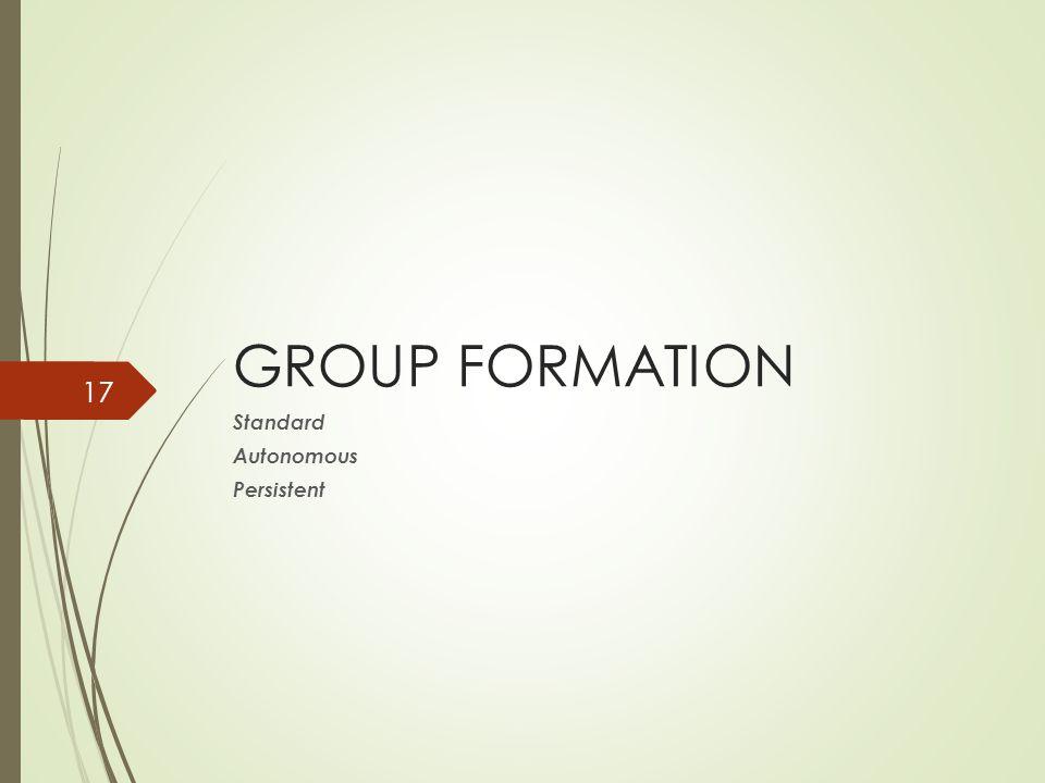 GROUP FORMATION Standard Autonomous Persistent 群組的建立分為三種 case
