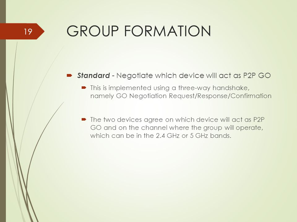 GROUP FORMATION Standard - Negotiate which device will act as P2P GO