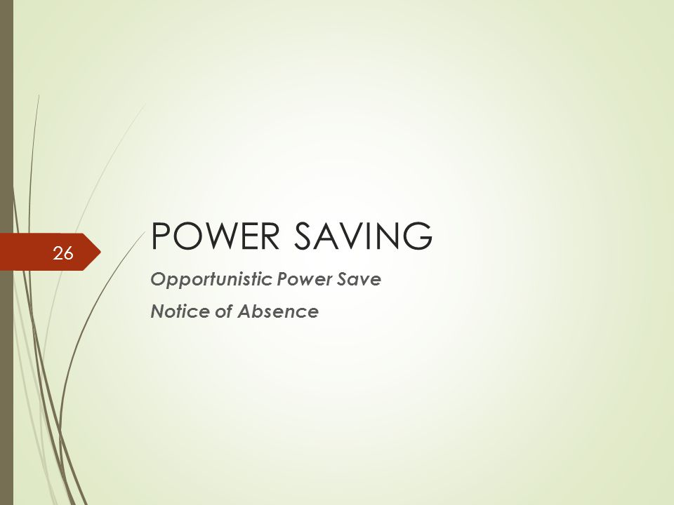 POWER SAVING Opportunistic Power Save Notice of Absence