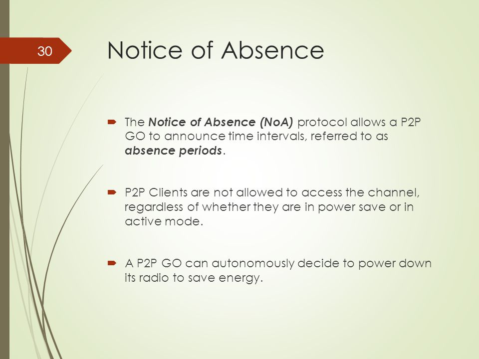 Notice of Absence The Notice of Absence (NoA) protocol allows a P2P GO to announce time intervals, referred to as absence periods.