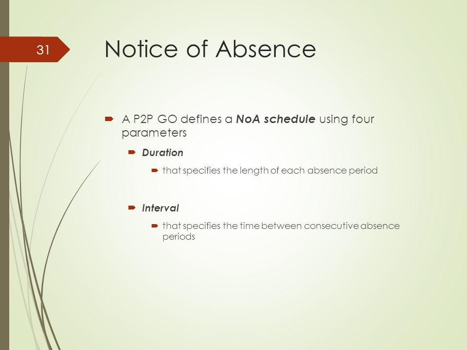 Notice of Absence A P2P GO defines a NoA schedule using four parameters. Duration. that specifies the length of each absence period.