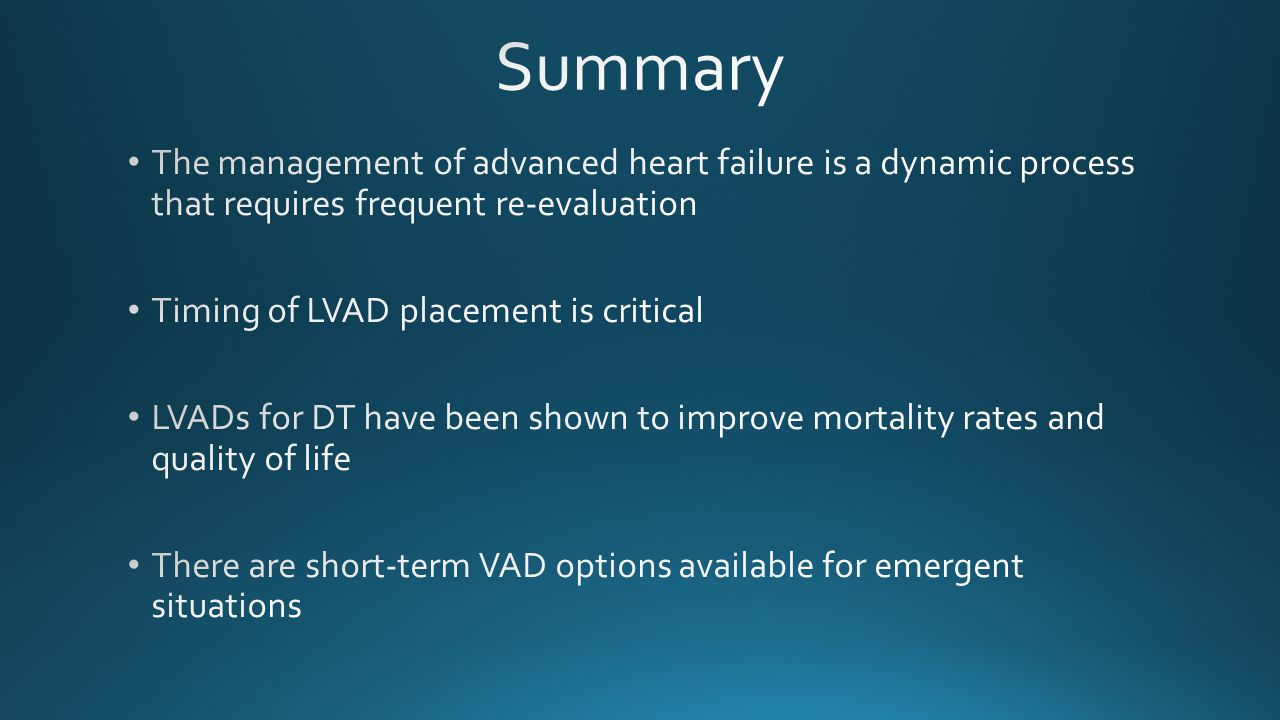Summary The management of advanced heart failure is a dynamic process that requires frequent re-evaluation.