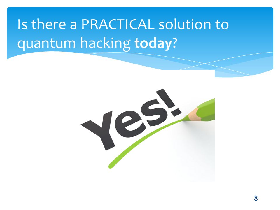 Is there a PRACTICAL solution to quantum hacking today