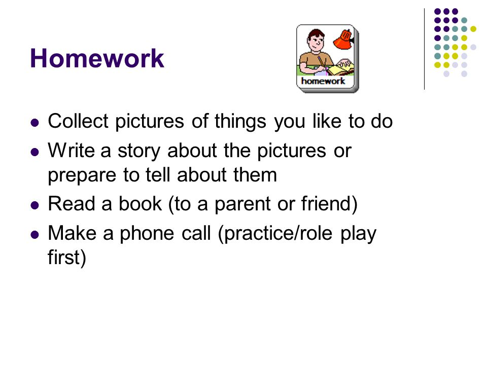 Homework Collect pictures of things you like to do