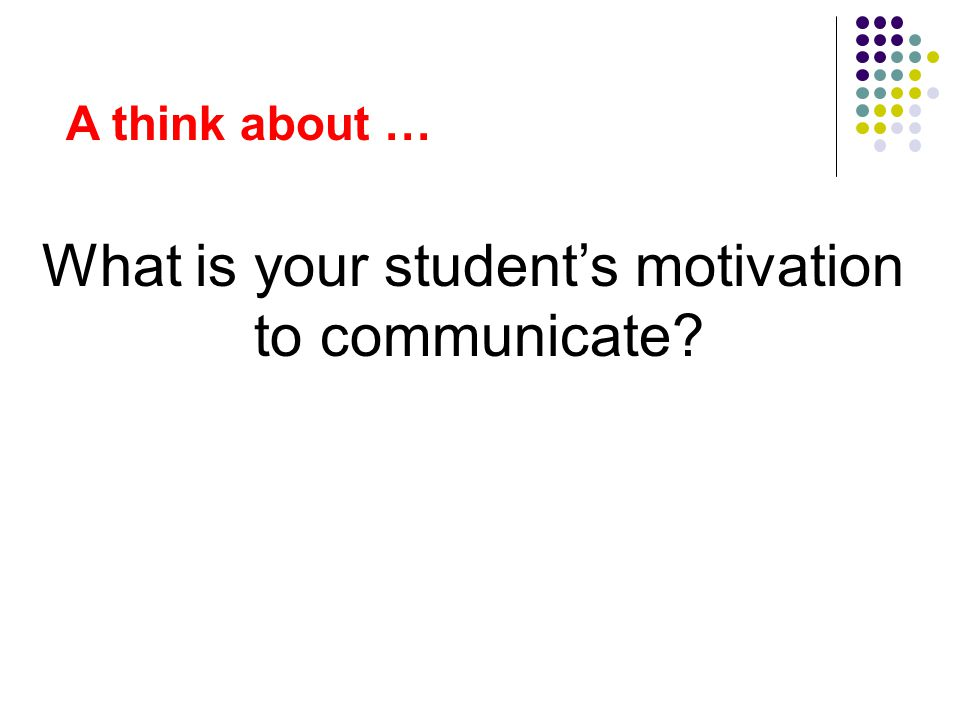 What is your student's motivation to communicate