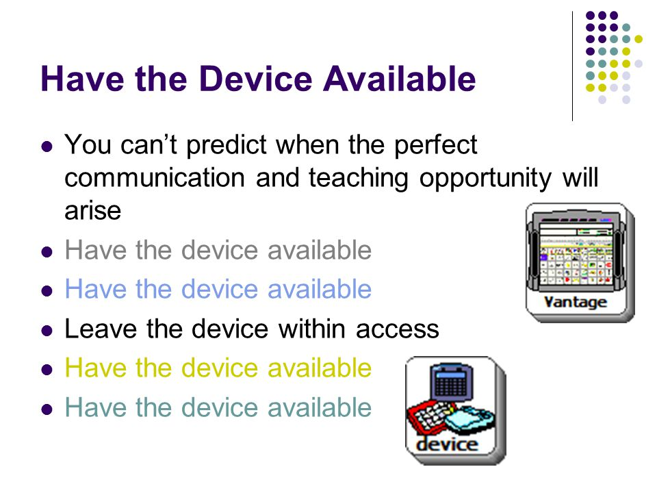 Have the Device Available