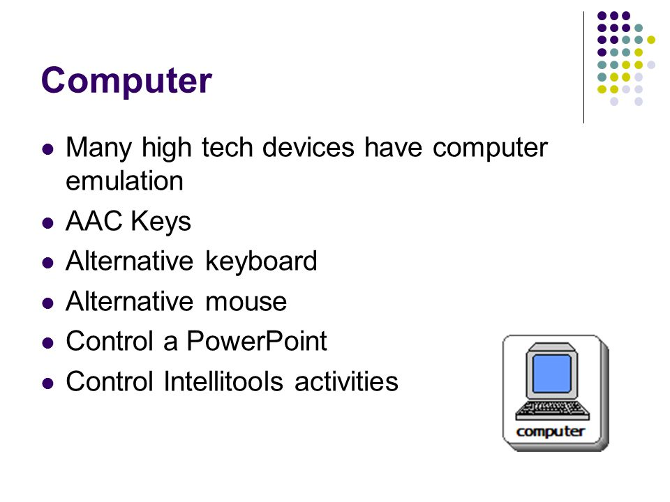 Computer Many high tech devices have computer emulation AAC Keys