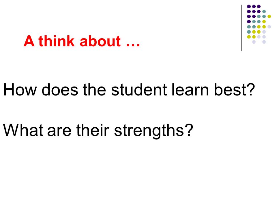 How does the student learn best What are their strengths