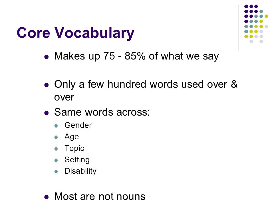 Core Vocabulary Makes up % of what we say