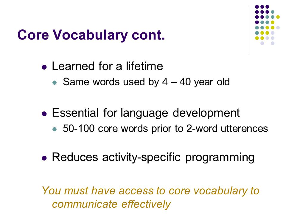 Core Vocabulary cont. Learned for a lifetime