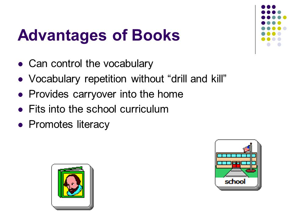 Advantages of Books Can control the vocabulary