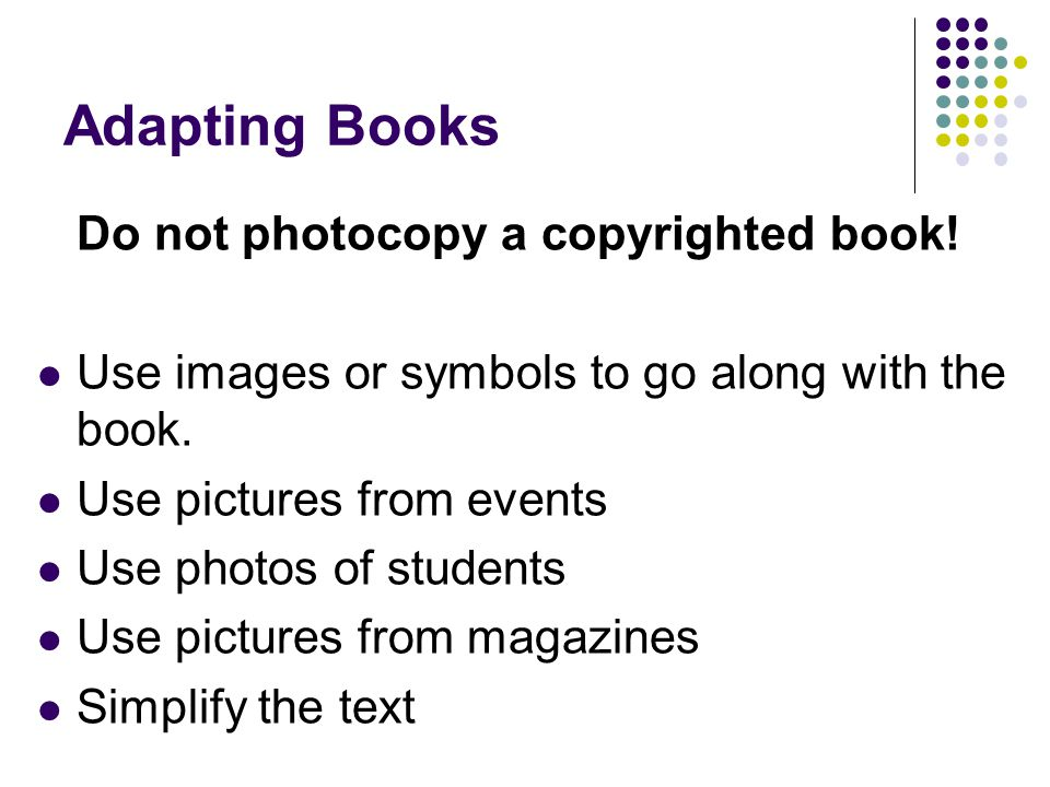 Adapting Books Do not photocopy a copyrighted book!