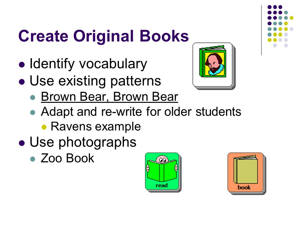 Create Original Books Identify vocabulary Use existing patterns