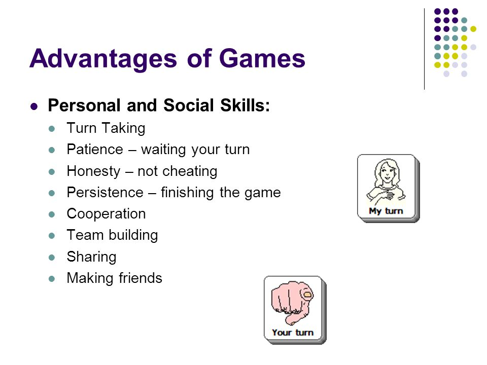 Advantages of Games Personal and Social Skills: Turn Taking