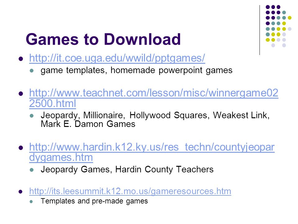 Games to Download http://it.coe.uga.edu/wwild/pptgames/