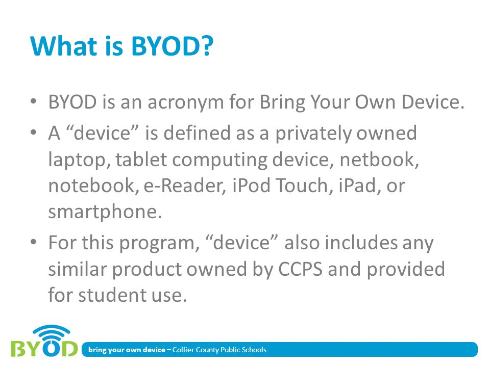 What is BYOD BYOD is an acronym for Bring Your Own Device.