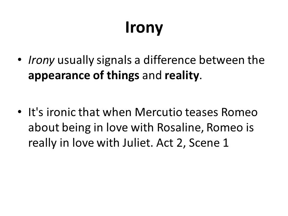 Irony Irony usually signals a difference between the appearance of things and reality.