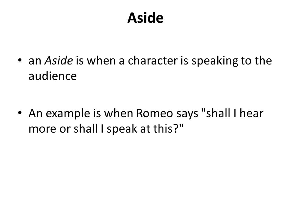 Aside an Aside is when a character is speaking to the audience