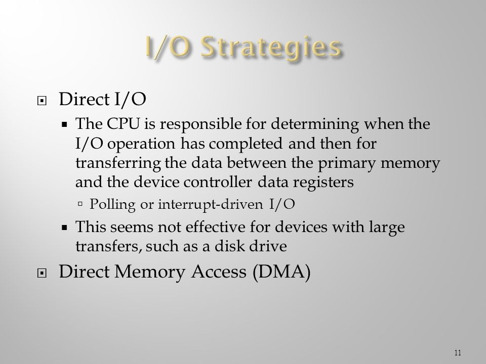 I/O Strategies Direct I/O Direct Memory Access (DMA)