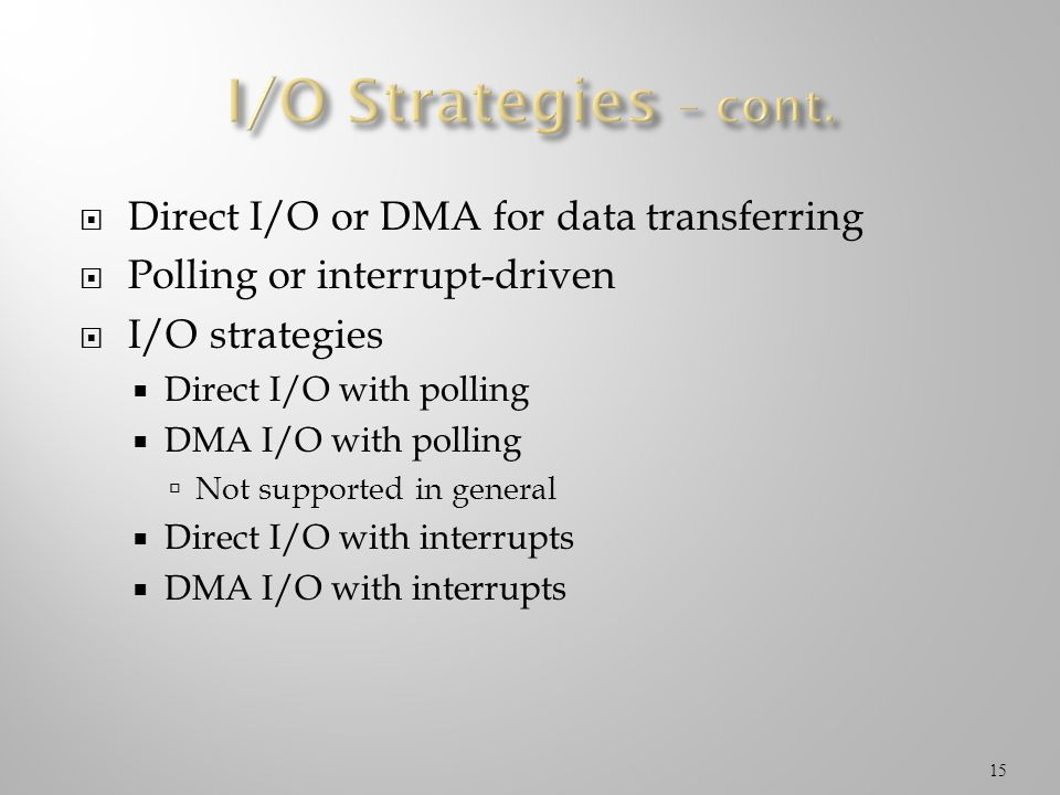 I/O Strategies – cont. Direct I/O or DMA for data transferring