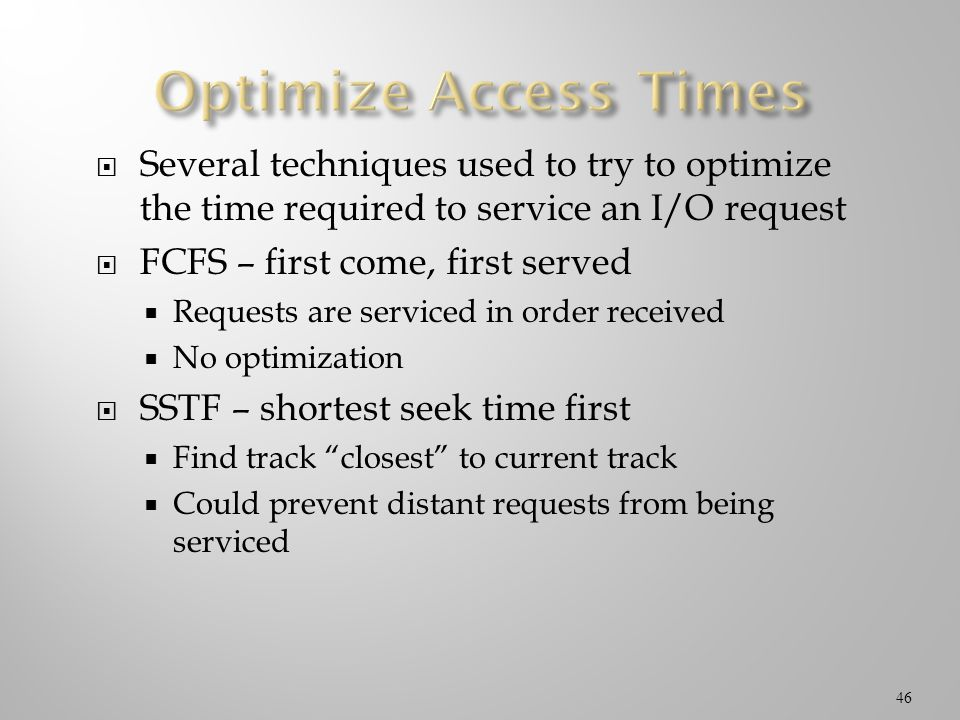 Optimize Access Times Several techniques used to try to optimize the time required to service an I/O request.