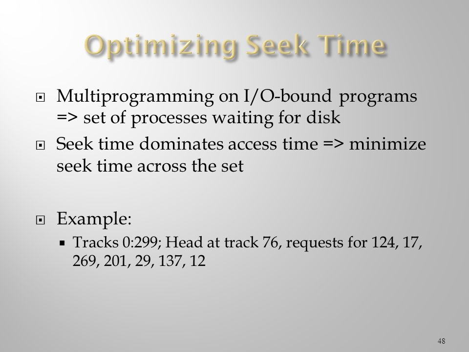 Optimizing Seek Time Multiprogramming on I/O-bound programs => set of processes waiting for disk.