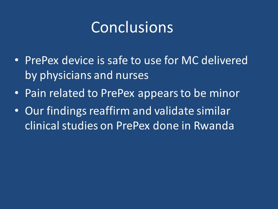 Conclusions PrePex device is safe to use for MC delivered by physicians and nurses. Pain related to PrePex appears to be minor.