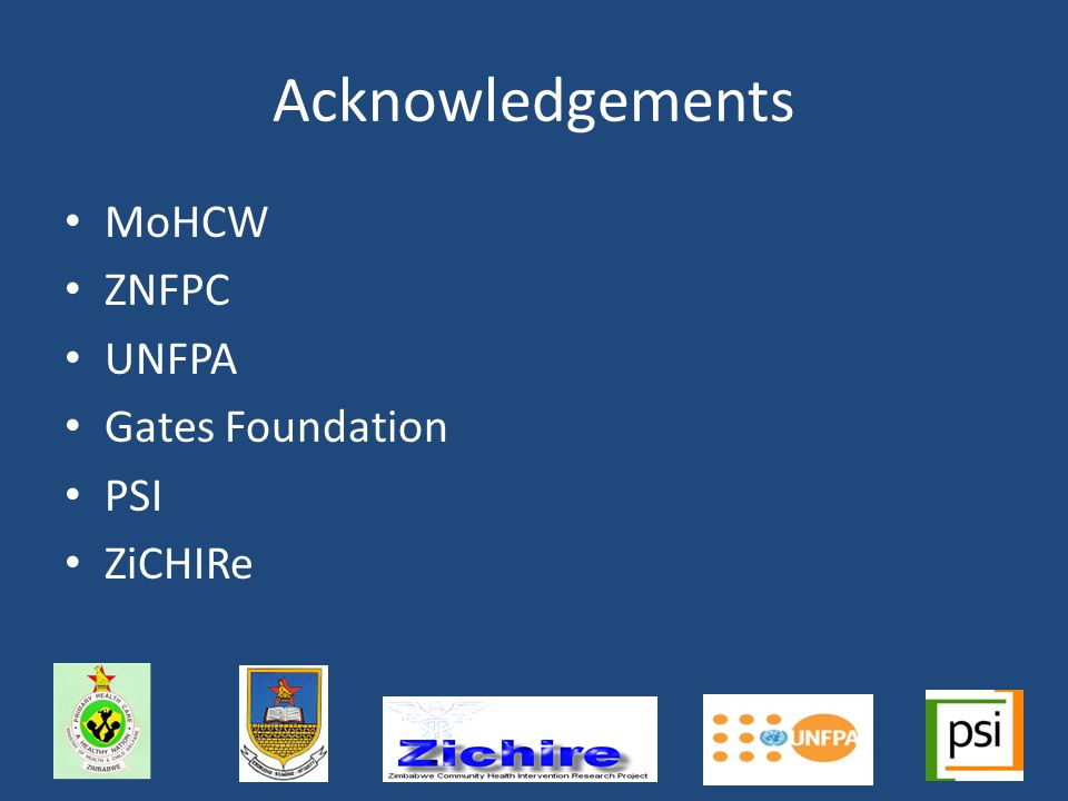 Acknowledgements MoHCW ZNFPC UNFPA Gates Foundation PSI ZiCHIRe