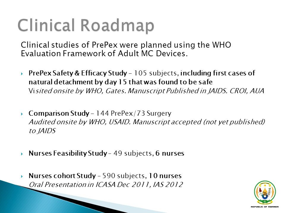 Clinical Roadmap Clinical studies of PrePex were planned using the WHO Evaluation Framework of Adult MC Devices.