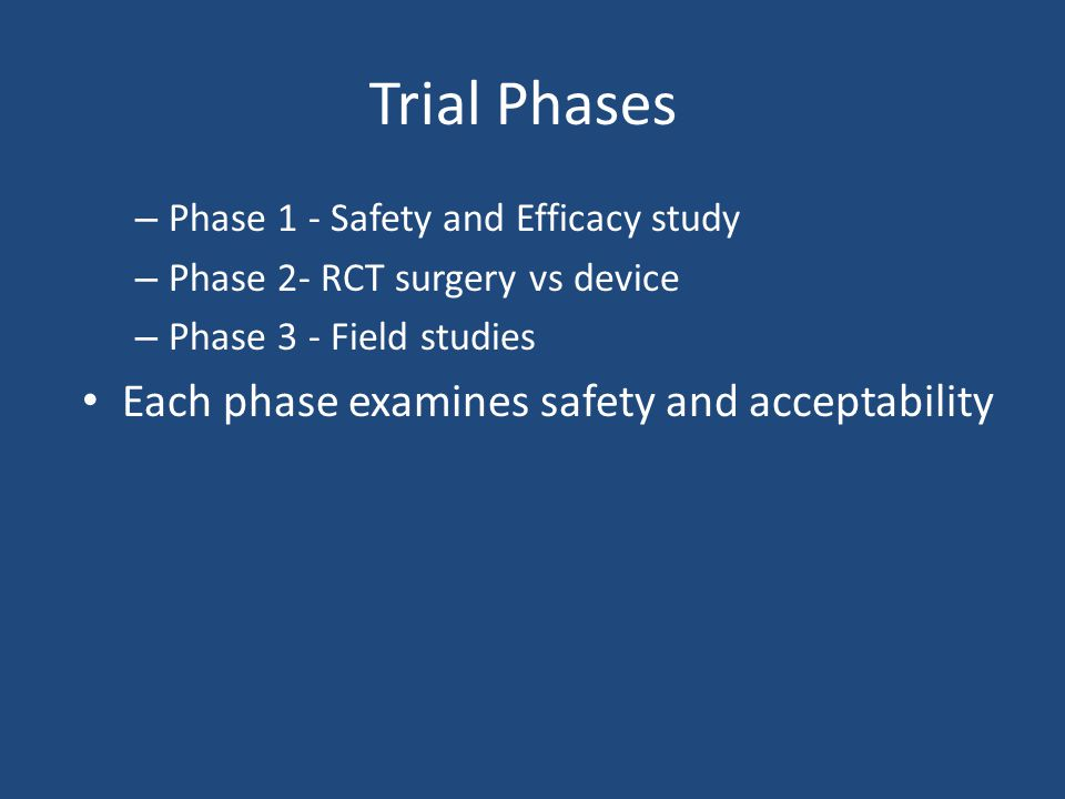 Trial Phases Each phase examines safety and acceptability
