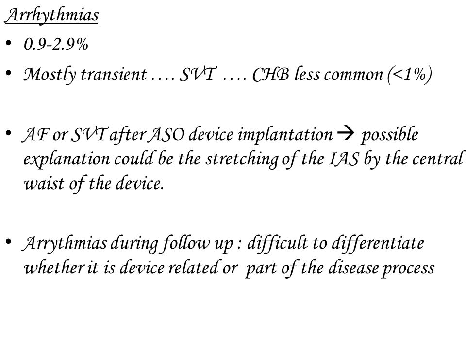 Arrhythmias 0.9-2.9% Mostly transient …. SVT …. CHB less common (<1%)