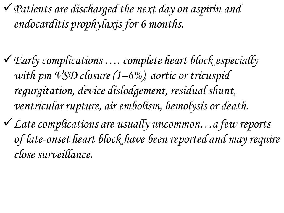 Patients are discharged the next day on aspirin and endocarditis prophylaxis for 6 months.