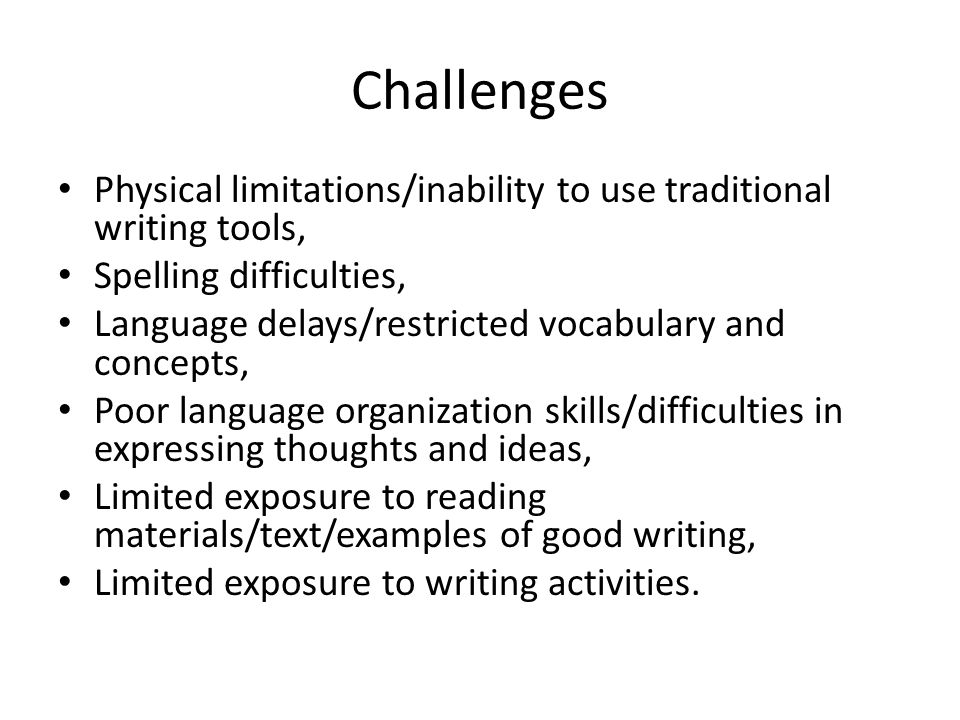 Challenges Physical limitations/inability to use traditional writing tools, Spelling difficulties,