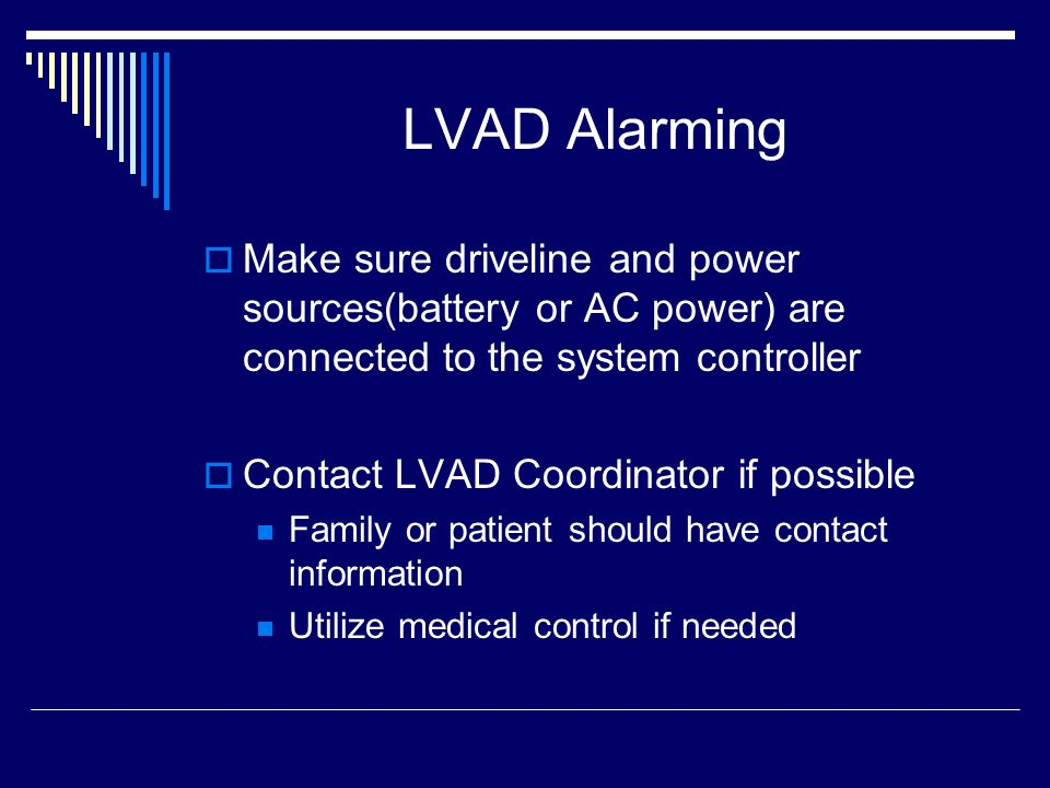 LVAD Alarming Make sure driveline and power sources(battery or AC power) are connected to the system controller.