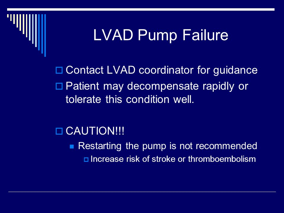 LVAD Pump Failure Contact LVAD coordinator for guidance