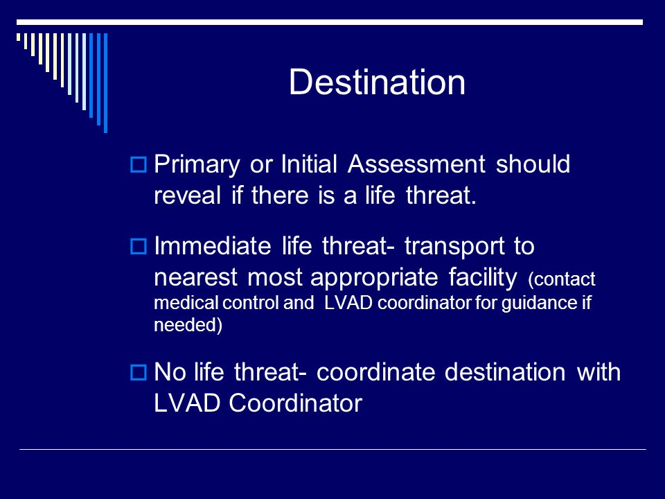 Destination Primary or Initial Assessment should reveal if there is a life threat.