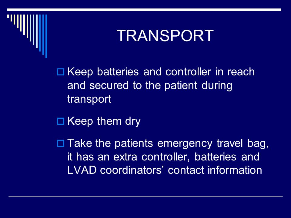 TRANSPORT Keep batteries and controller in reach and secured to the patient during transport. Keep them dry.
