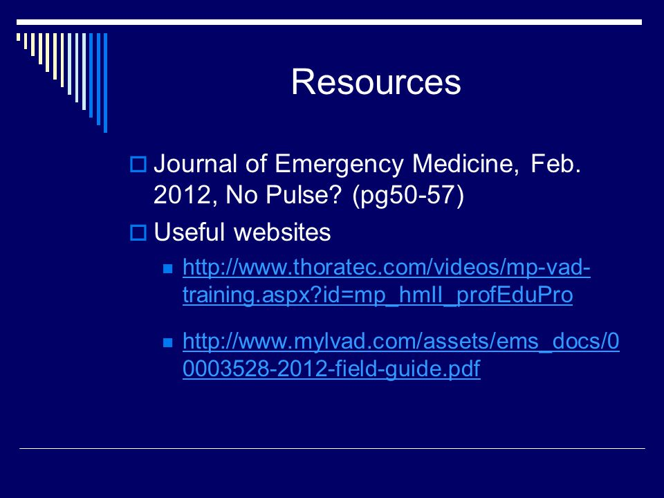 Resources Journal of Emergency Medicine, Feb. 2012, No Pulse (pg50-57) Useful websites.