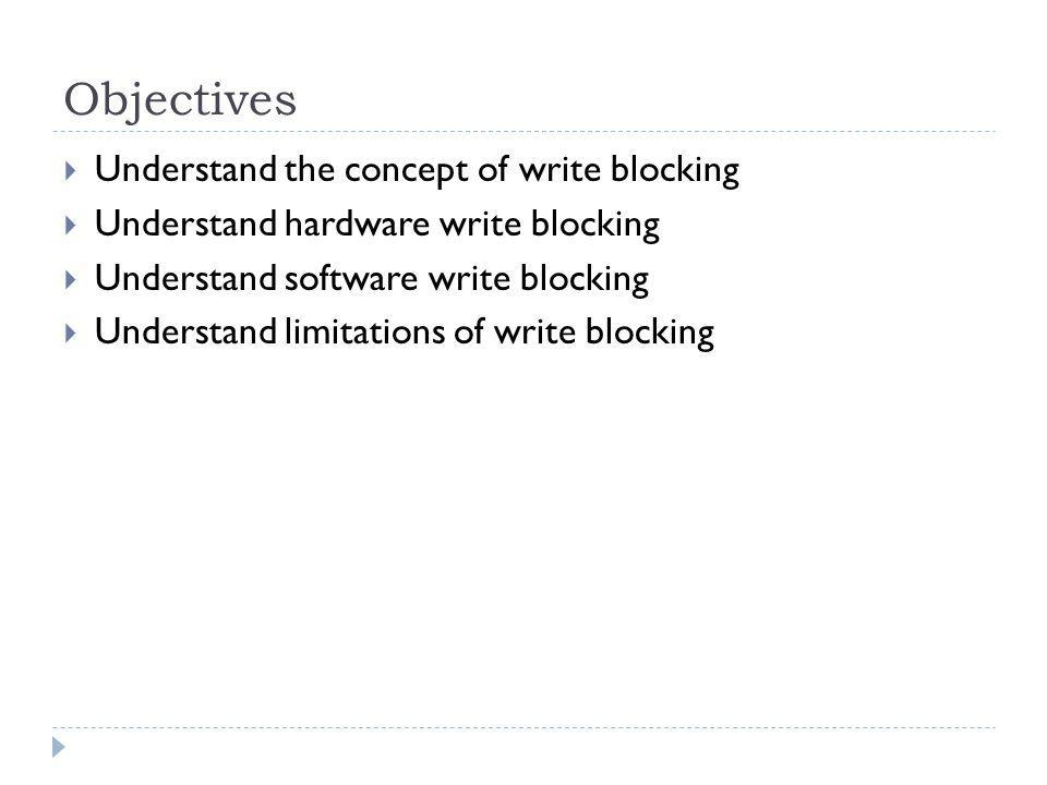 Objectives Understand the concept of write blocking