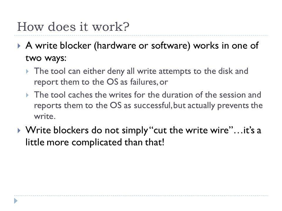How does it work A write blocker (hardware or software) works in one of two ways: