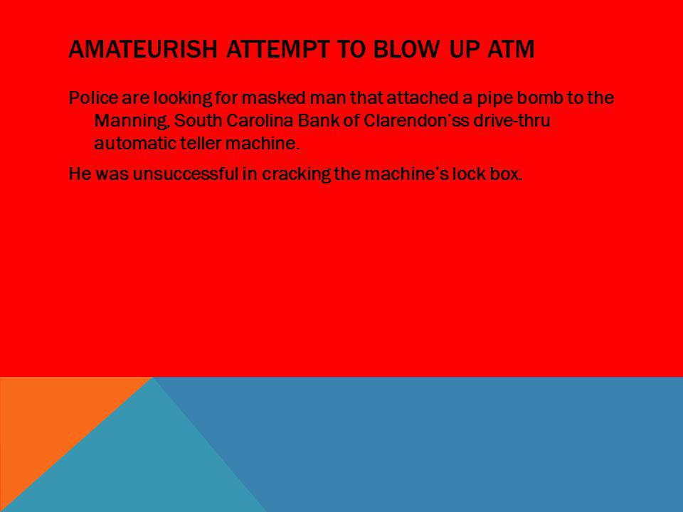 Amateurish attempt to blow up atm