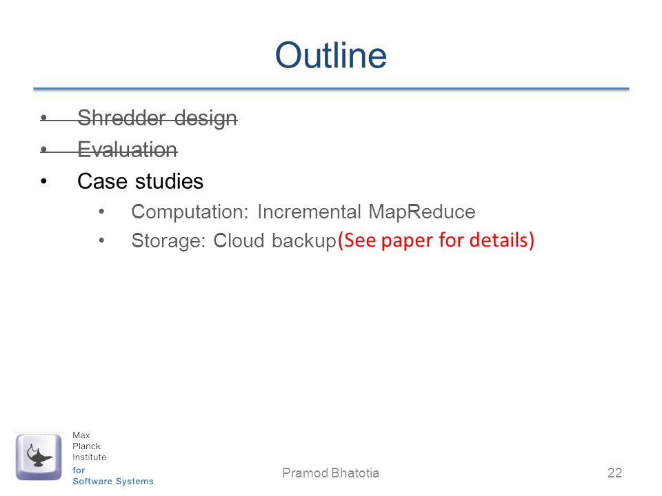 Outline Shredder design Evaluation Case studies