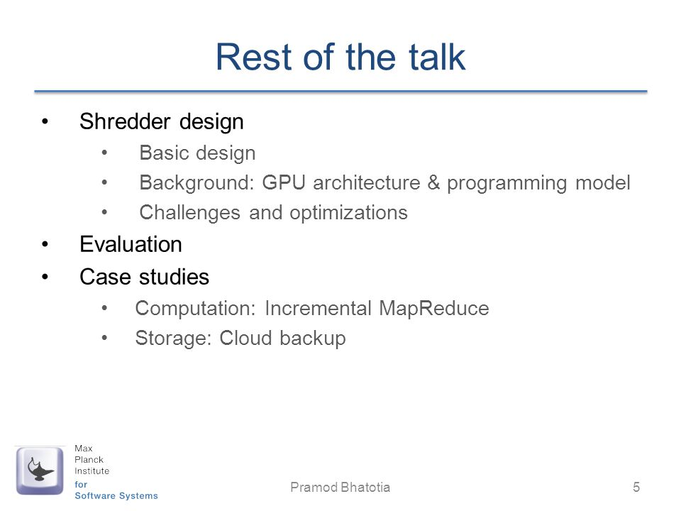 Rest of the talk Shredder design Evaluation Case studies Basic design